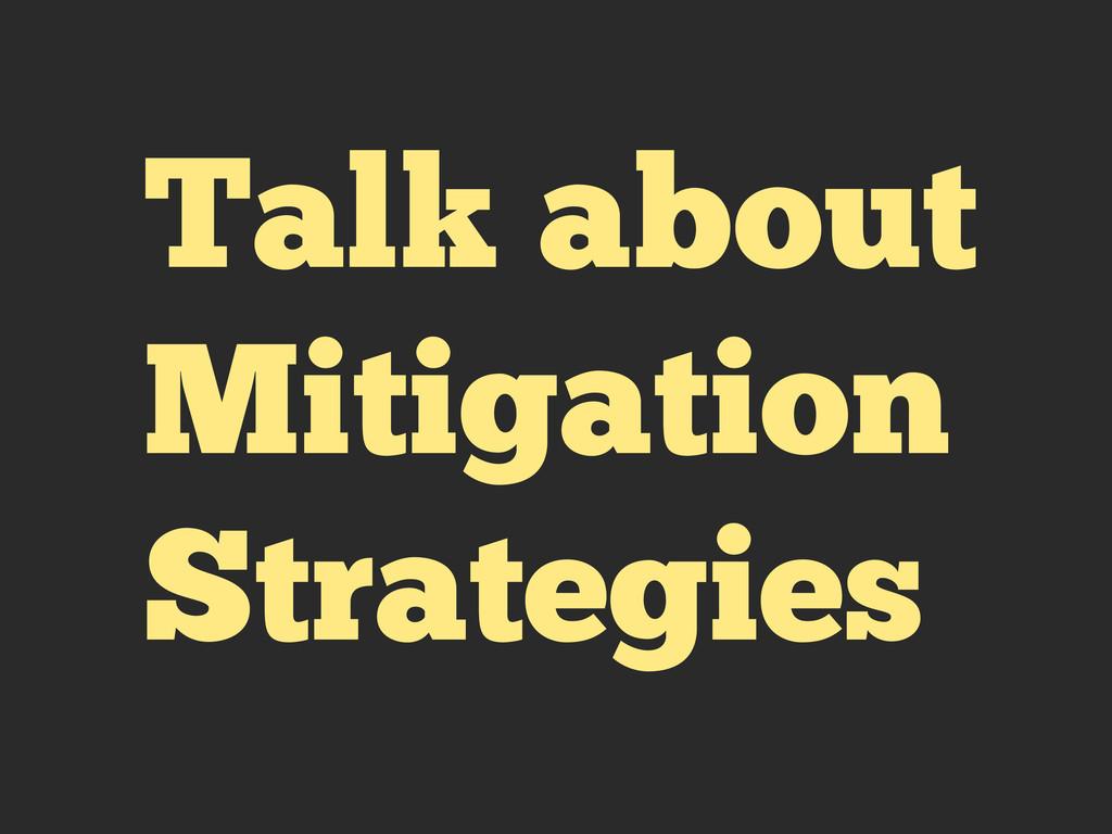Talk about Mitigation Strategies