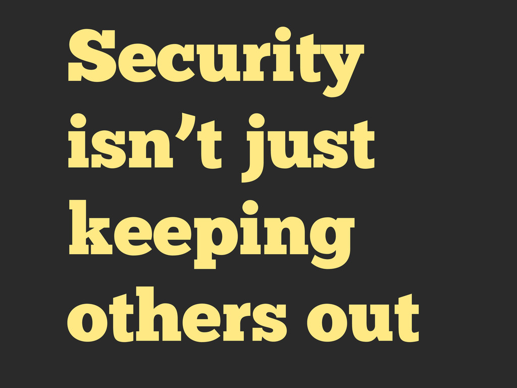 Security isn't just keeping others out