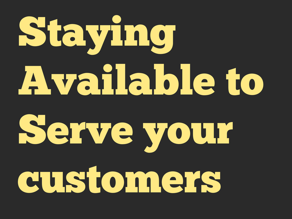 Staying Available to Serve your customers