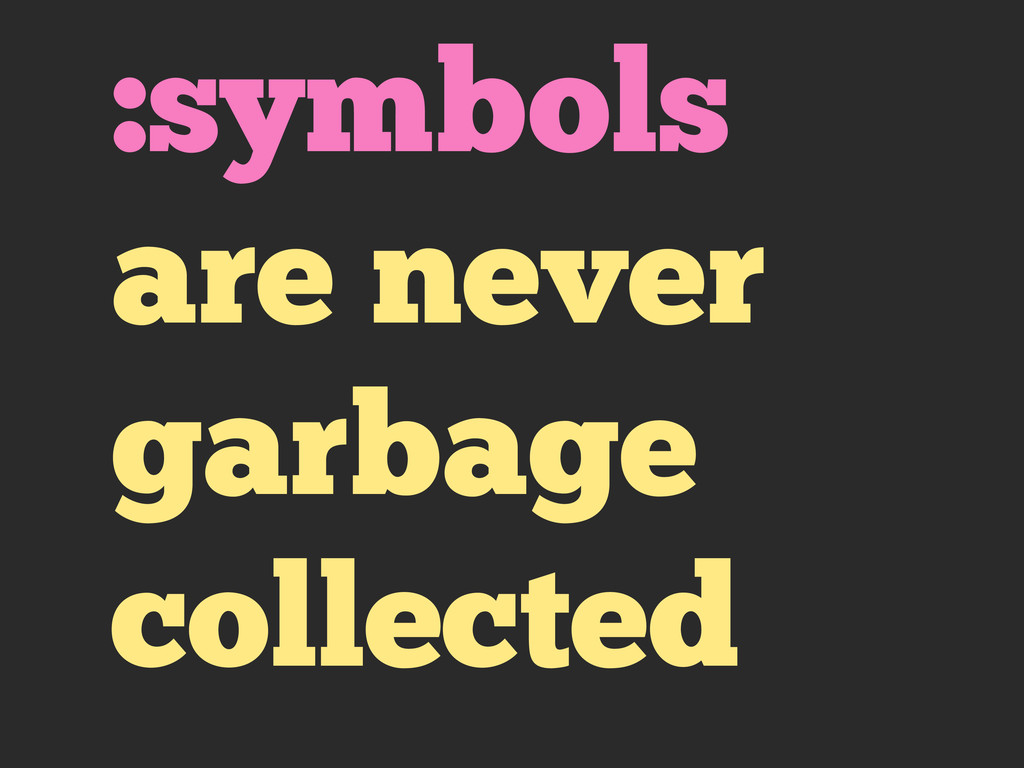 :symbols are never garbage collected
