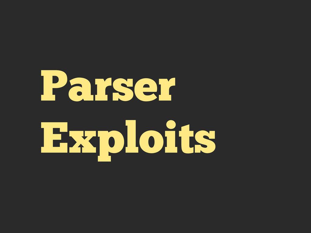 Parser Exploits