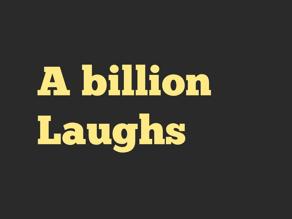 A billion Laughs