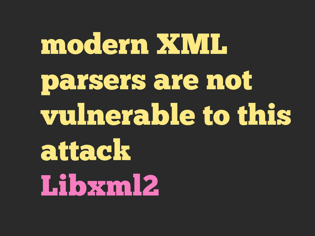 modern XML parsers are not vulnerable to this a...