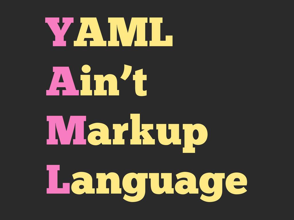 YAML Ain't Markup Language