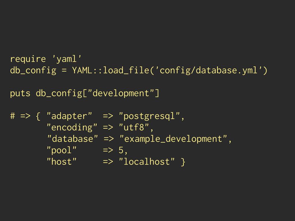 require 'yaml' db_config = YAML::load_file('con...