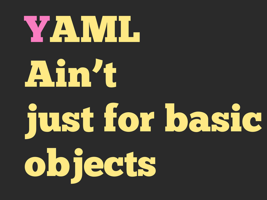 YAML Ain't just for basic objects