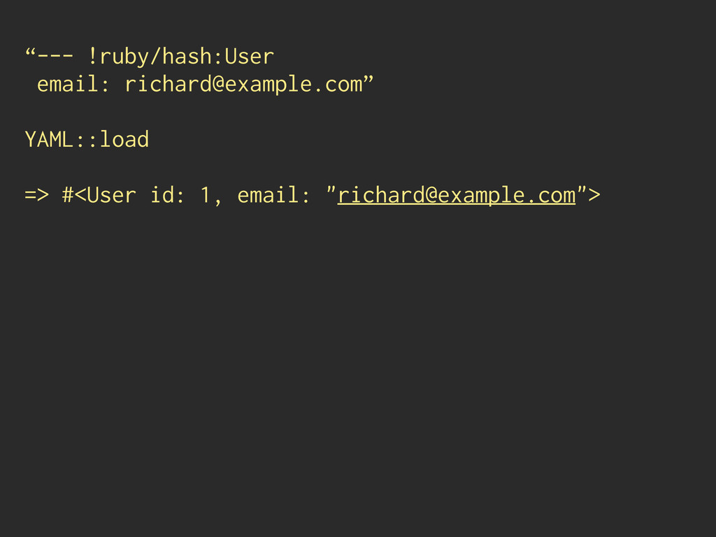 """""""--- !ruby/hash:User email: richard@example.com..."""
