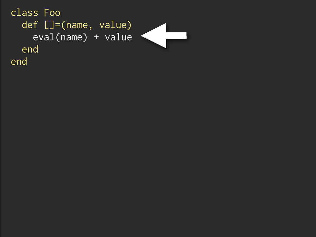 class Foo def []=(name, value) eval(name) + val...