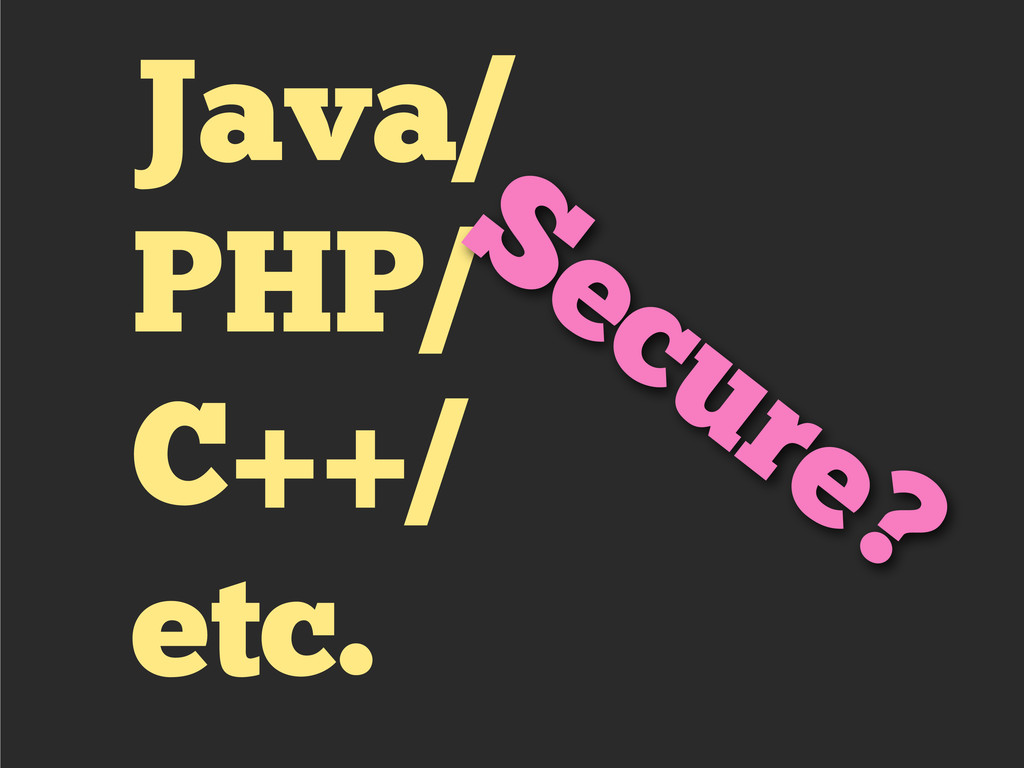 Java/ PHP/ C++/ etc. Secure?