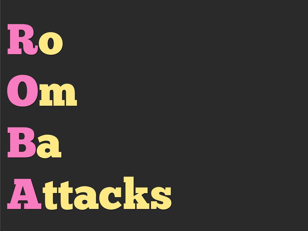 Ro Om Ba Attacks