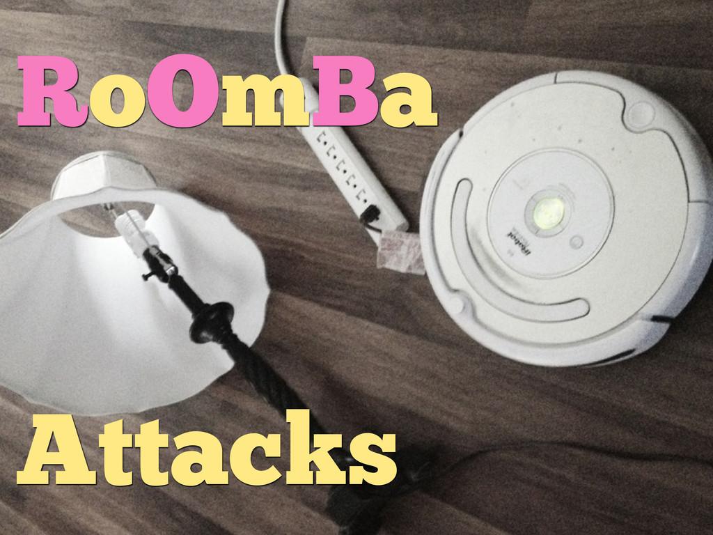 RoOmBa Attacks