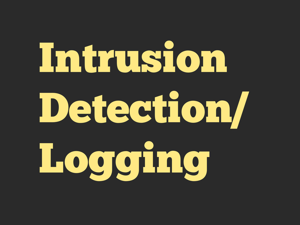 Intrusion Detection/ Logging