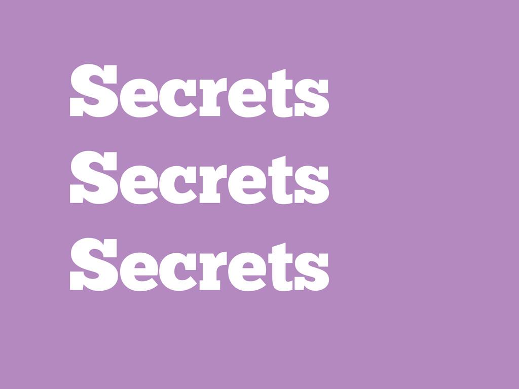 Secrets Secrets Secrets