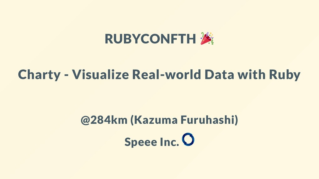 RUBYCONFTH Charty - Visualize Real-world Data w...