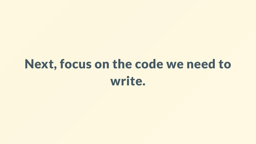 Next, focus on the code we need to write.
