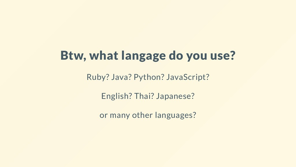 Btw, what langage do you use? Ruby? Java? Pytho...