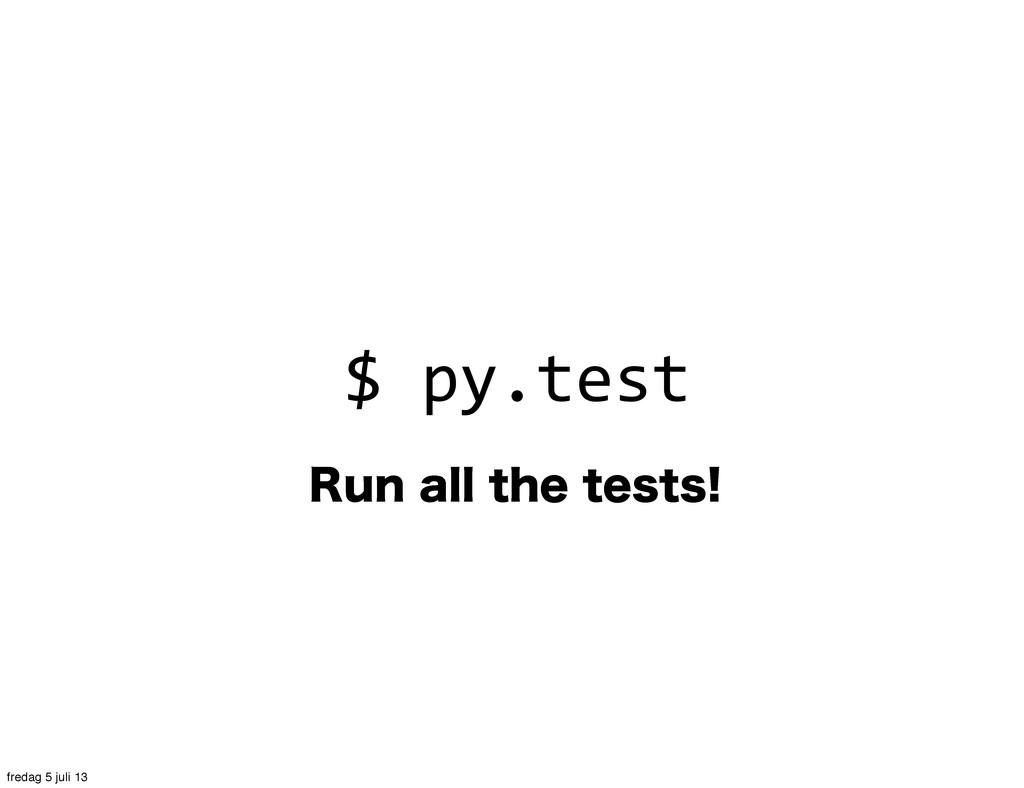 3VOBMMUIFUFTUT $ py.test fredag 5 juli 13