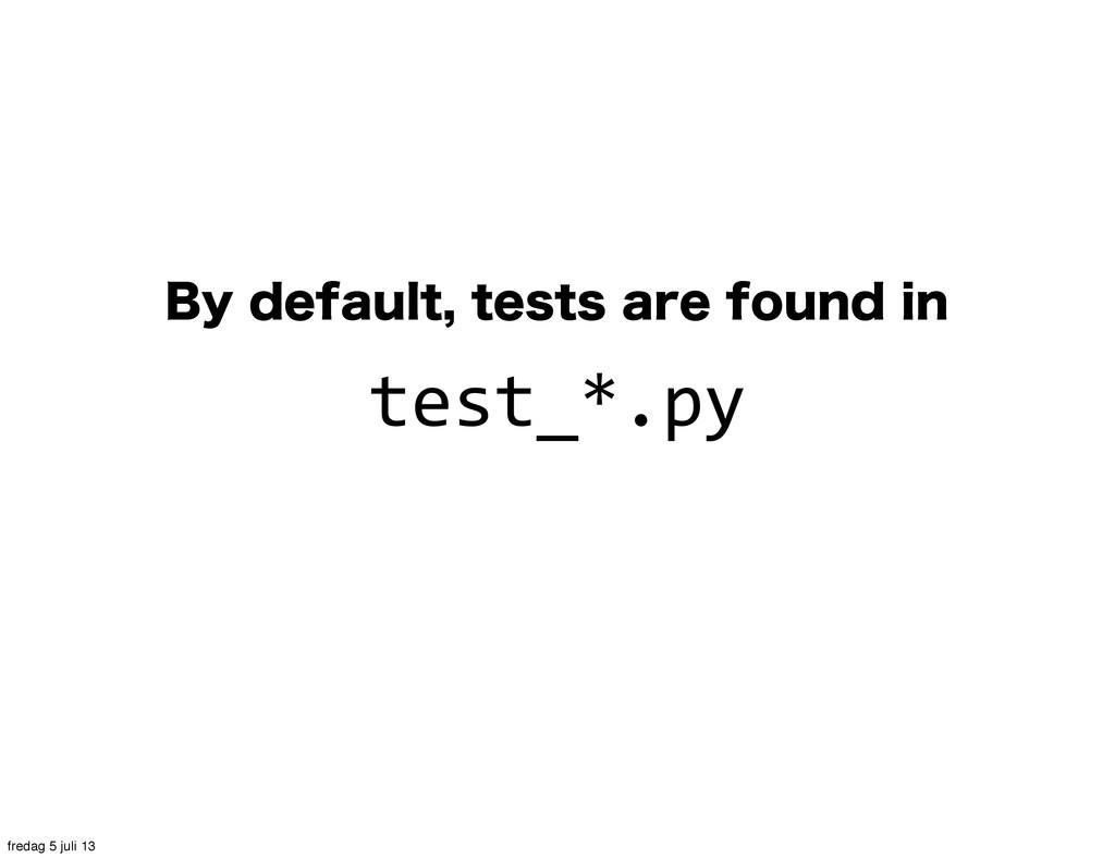 #ZEFGBVMUUFTUTBSFGPVOEJO test_*.py fredag...