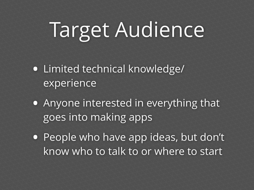 Target Audience • Limited technical knowledge/ ...