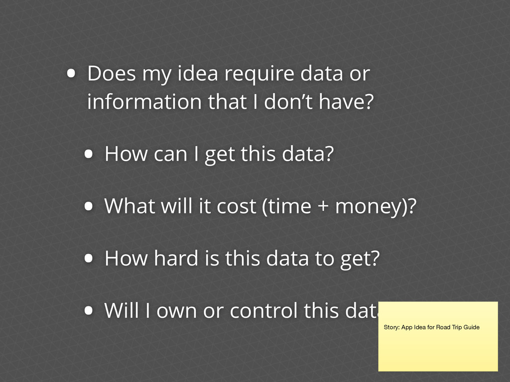 • Does my idea require data or information that...