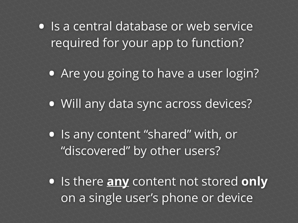 • Is a central database or web service required...