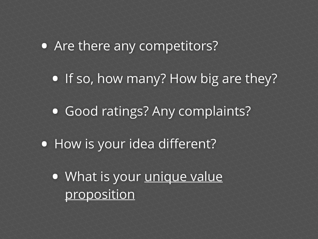 • Are there any competitors? • If so, how many?...