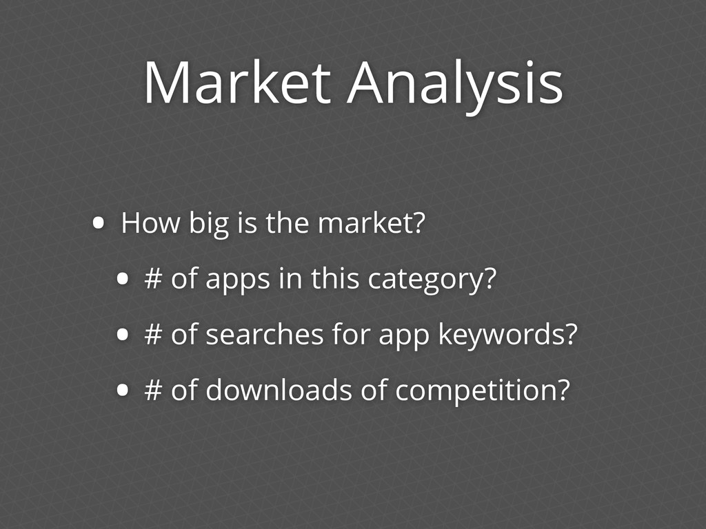 Market Analysis • How big is the market? • # of...