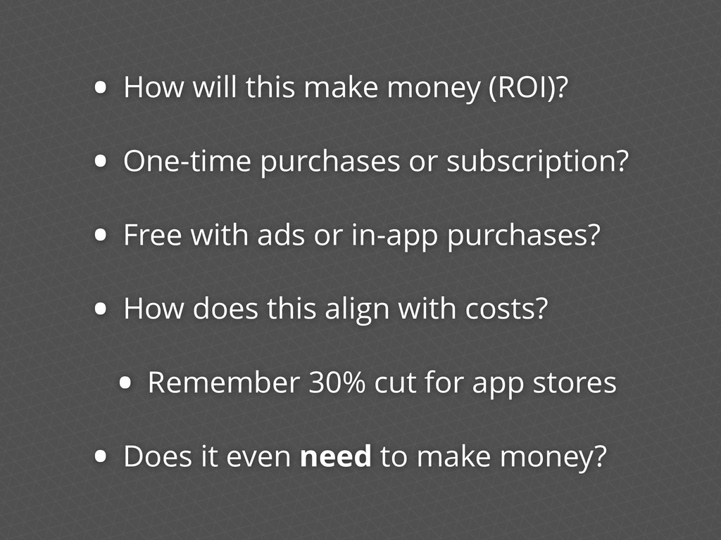 • How will this make money (ROI)? • One-time pu...