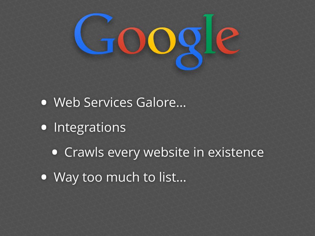 • Web Services Galore… • Integrations • Crawls ...