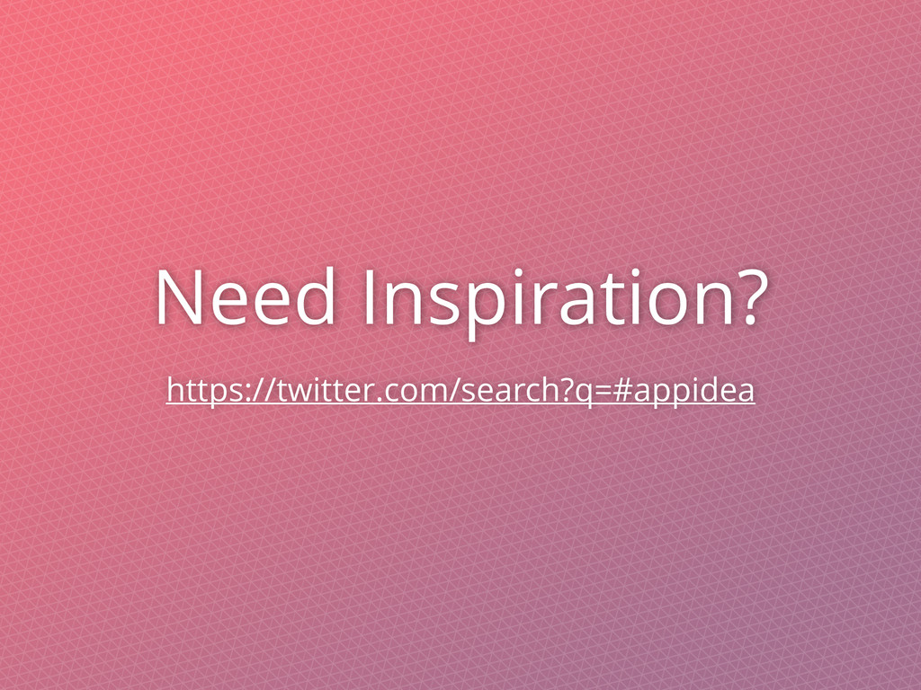 Need Inspiration? https://twitter.com/search?q=...
