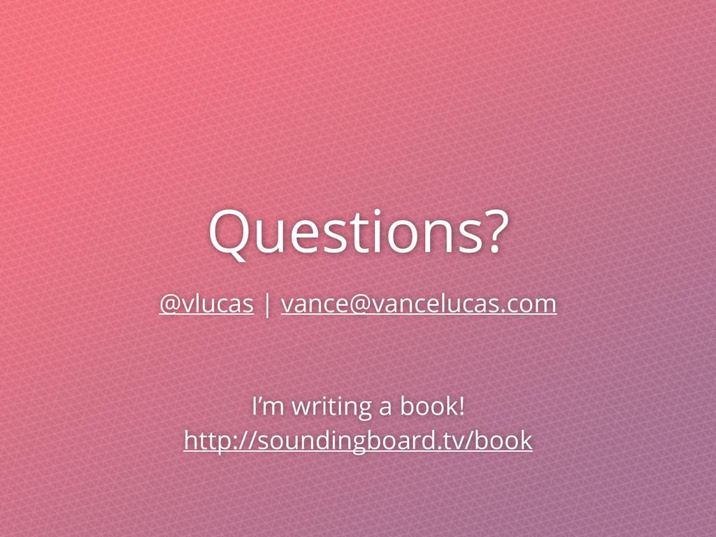 Questions? @vlucas | vance@vancelucas.com I'm w...