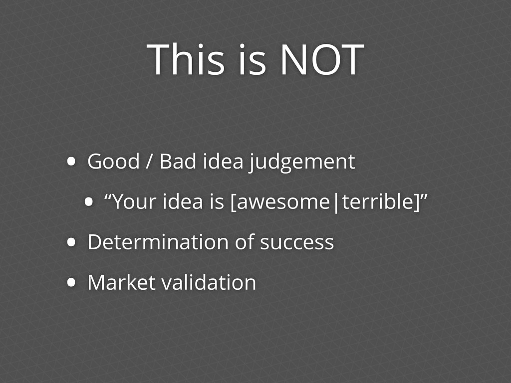 """This is NOT • Good / Bad idea judgement • """"Your..."""