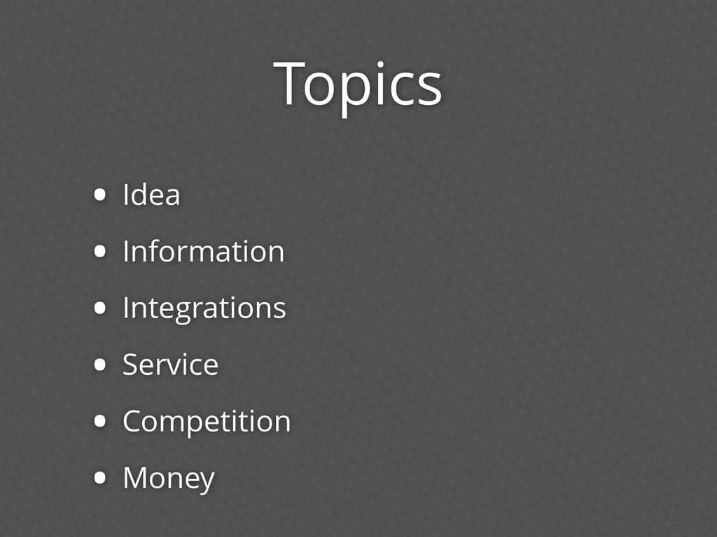 Topics • Idea • Information • Integrations • Se...