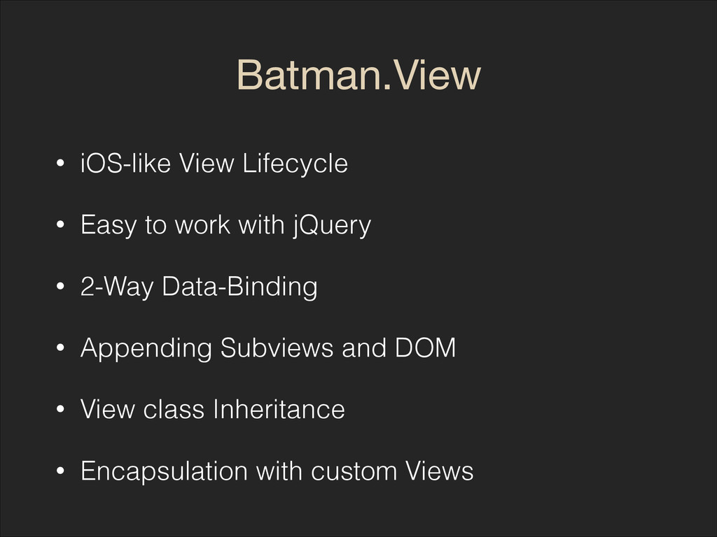 Batman.View • iOS-like View Lifecycle • Easy to...