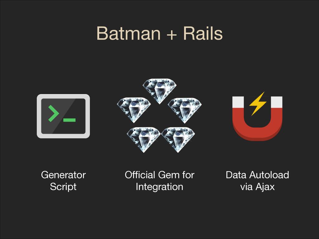 Batman + Rails Generator  Script Data Autoload ...