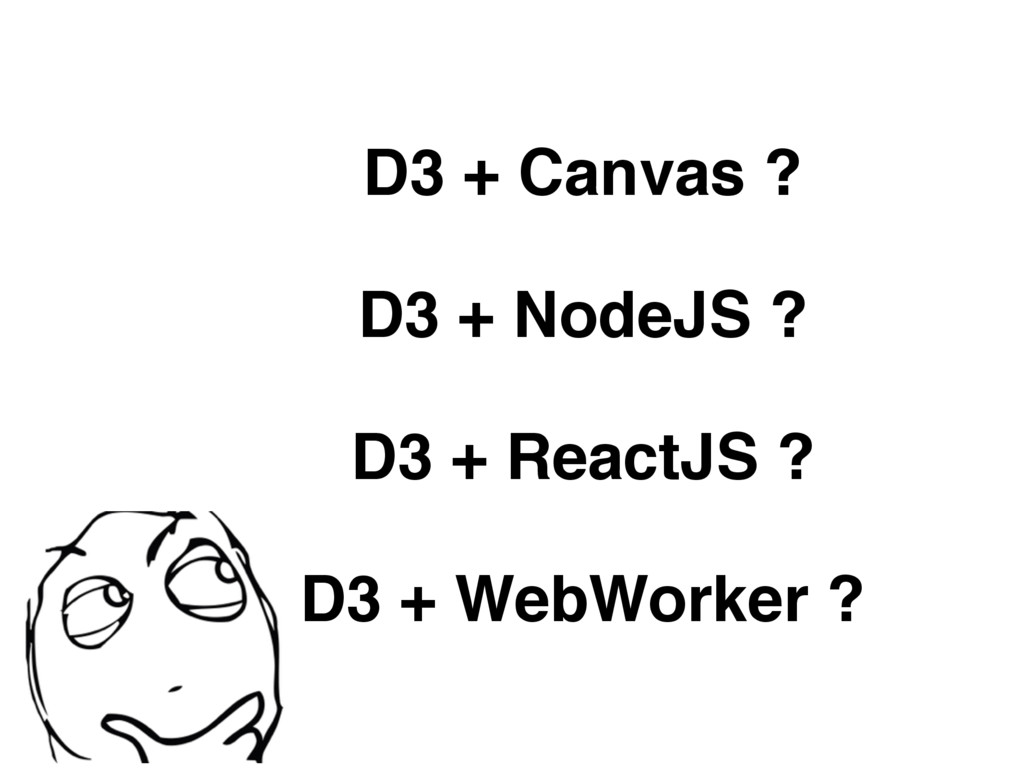 D3 + Canvas ? D3 + NodeJS ? D3 + ReactJS ? D3 +...