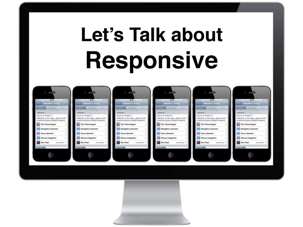 Let's Talk about Responsive