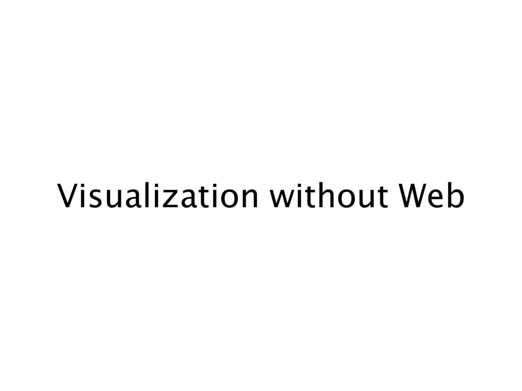 Visualization without Web