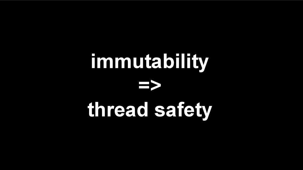 immutability => thread safety