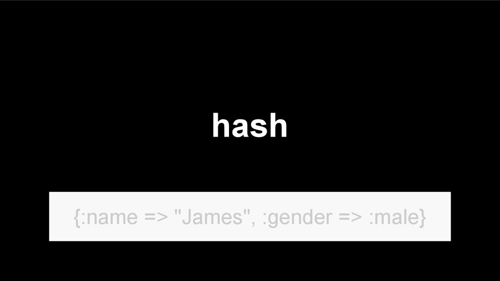 "hash {:name => ""James"", :gender => :male}"