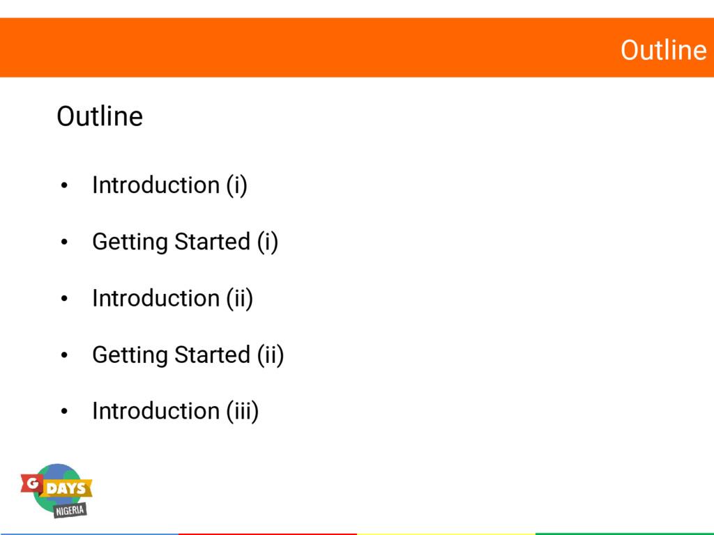 Outline Outline • Introduction (i) • Getting St...