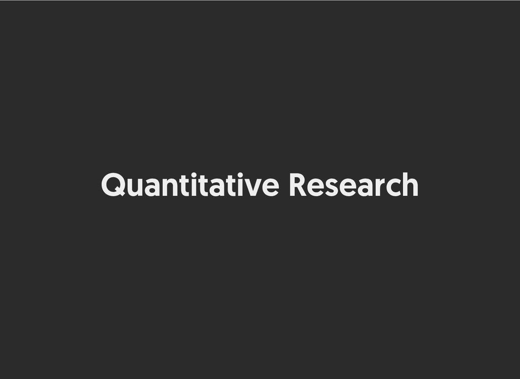 Quantitative Research Quantitative Research