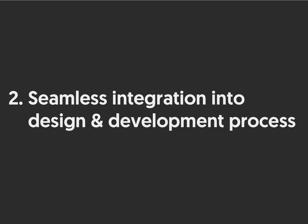 2. Seamless integration into Seamless integrati...