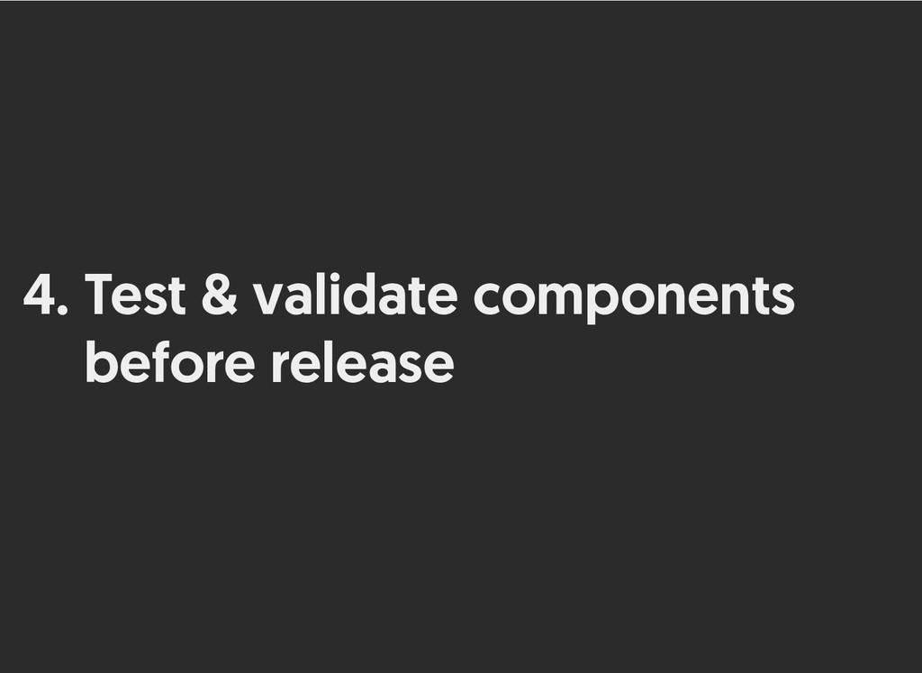 4. Test & validate components Test & validate c...