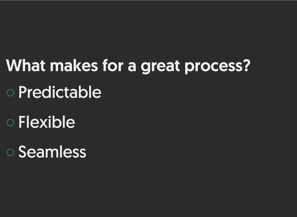 What makes for a great process? What makes for ...