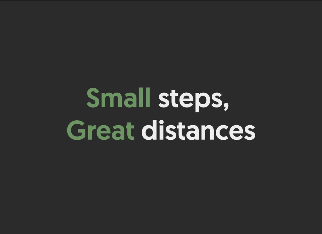 Small Small steps, steps, Great Great distances...