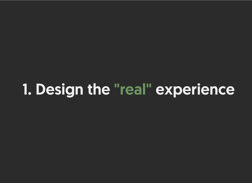 """1. Design the Design the """"real"""" """"real"""" experien..."""