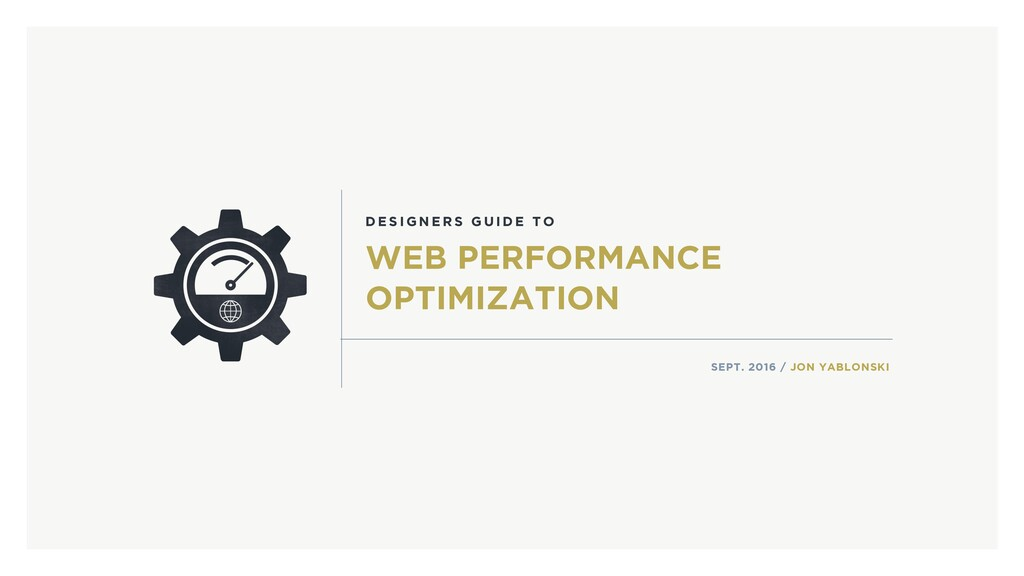 WEB PERFORMANCE OPTIMIZATION SEPT. 2016 / JON Y...