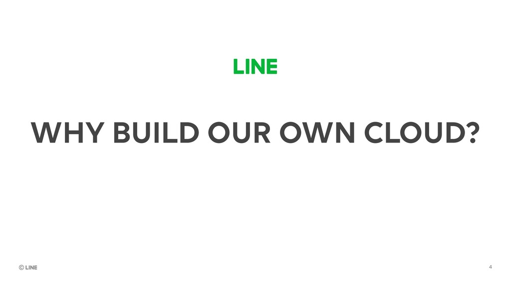 WHY BUILD OUR OWN CLOUD? 4