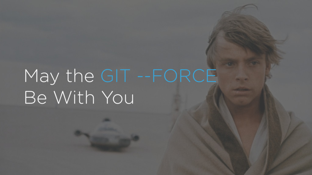 May the GIT --FORCE Be With You